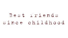 Best friends since childhood