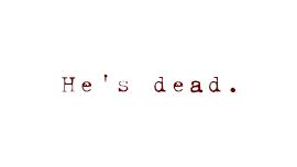 He's dead.